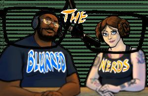 Blurred Nerds Podcast Episode 231