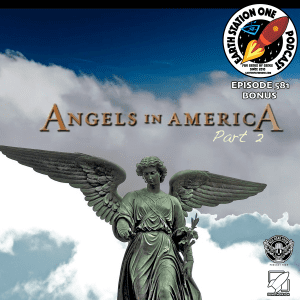 The Earth Station One Podcast Bonus - Angels In America