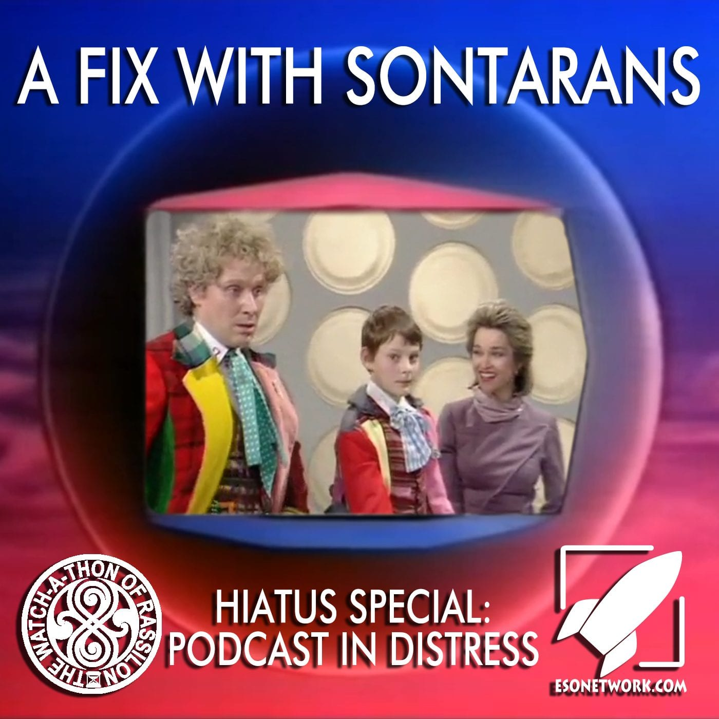 The Watch-A-Thon of Rassilon: Hiatus Special: A Fix with Sontarans-Podcast in Distress