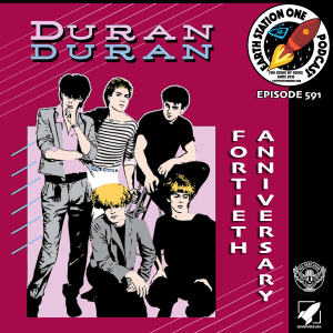 The Earth Station One Podcast Ep 591 - The 40th Anniversary of Duran Duran